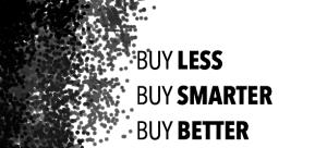 Buy Less - Buy Smarter - Buy Better
